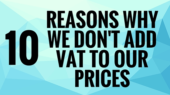 10 reasons why we don't add VAT to our prices